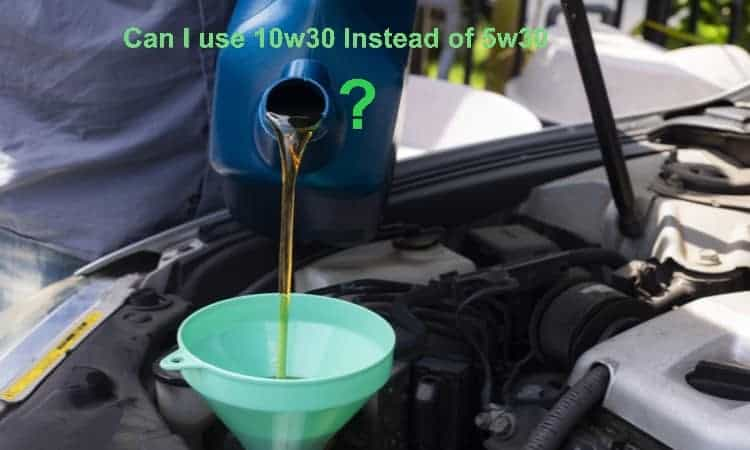 Can I use 10w30 Instead of 5w30